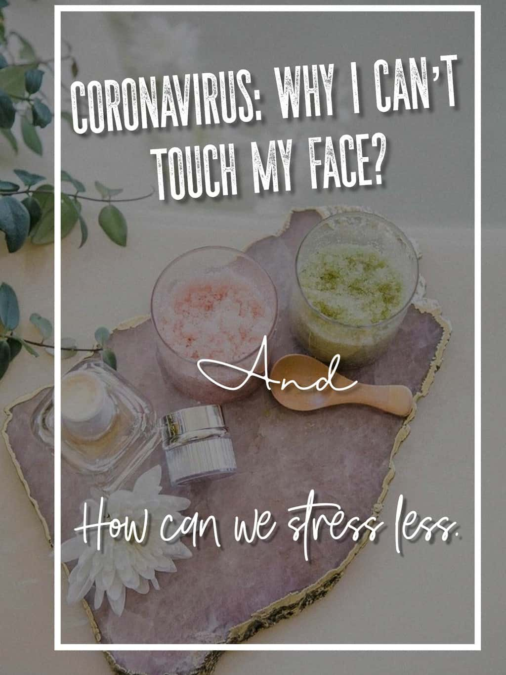 Coronavirus: Why I can't touch my face?