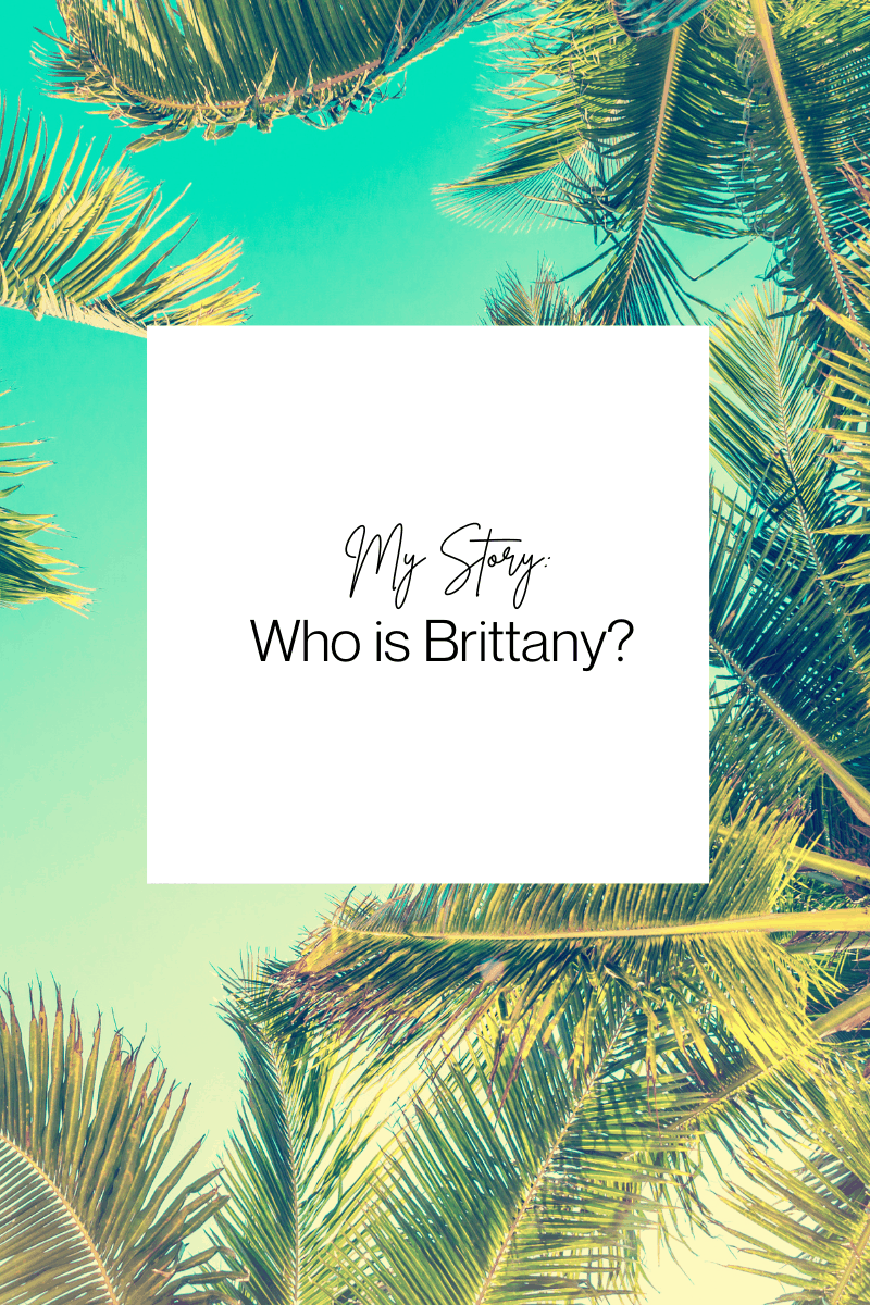 My Story: Who is Brittany?